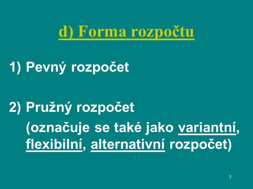 3 d) Forma rozpočtu 1)Pevný rozpočet 2)Pružný rozpočet (označuje se také jako variantní, flexibilní, alternativní rozpočet)