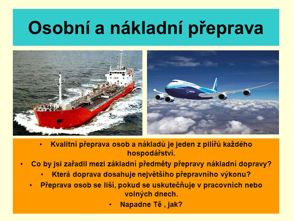 Osobní a nákladní přeprava Kvalitní přeprava osob a nákladů je jeden z pilířů každého hospodářství.