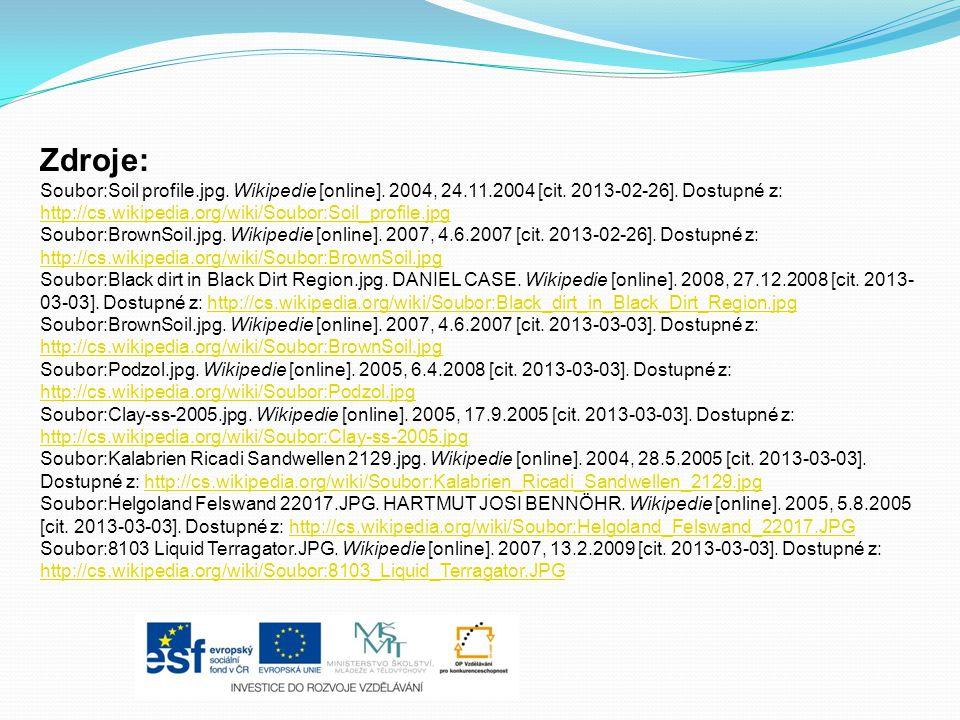 Zdroje: Soubor:Soil profile.jpg. Wikipedie [online]. 2004, 24.11.2004 [cit. 2013-02-26]. Dostupné z: http://cs.wikipedia.org/wiki/Soubor:Soil_profile.