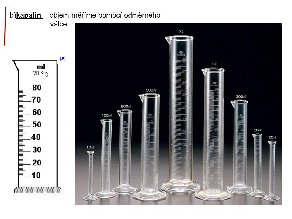 b)kapalin – objem měříme pomocí odměrného válce