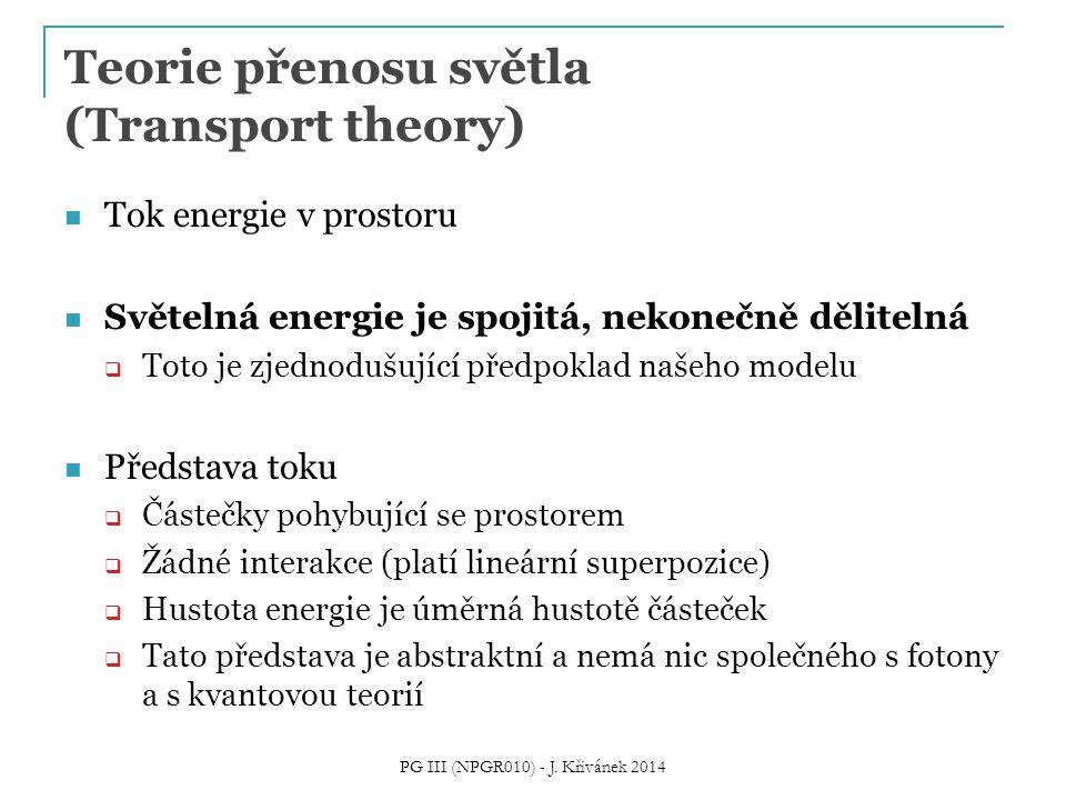 Teorie přenosu světla (Transport theory) Tok energie v prostoru Světelná energie je spojitá, nekonečně dělitelná  Toto je zjednodušující předpoklad n