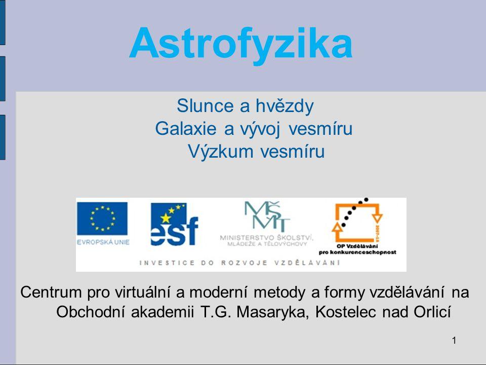 Astrofyzika Slunce a hvězdy Galaxie a vývoj vesmíru Výzkum vesmíru Centrum pro virtuální a moderní metody a formy vzdělávání na Obchodní akademii T.G.