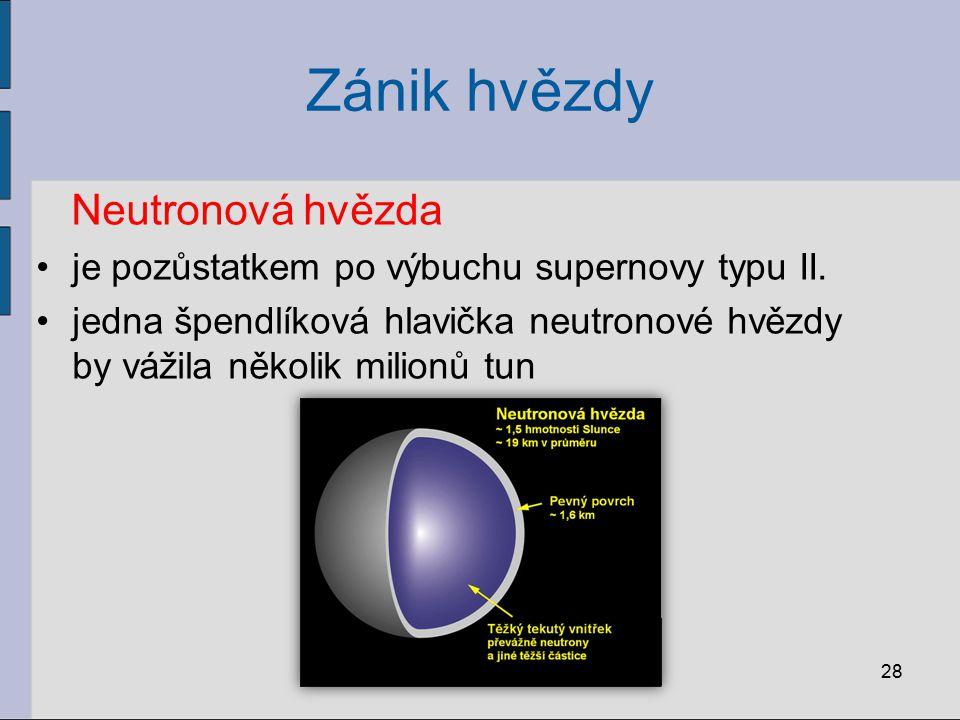 Neutronová hvězda je pozůstatkem po výbuchu supernovy typu II. jedna špendlíková hlavička neutronové hvězdy by vážila několik milionů tun 28