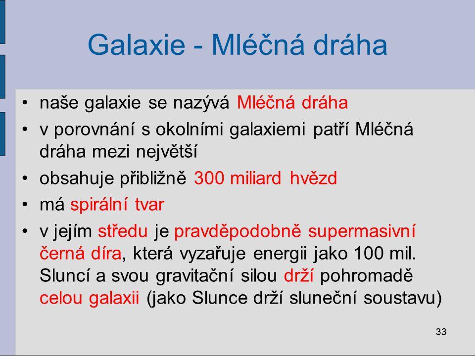 Galaxie - Mléčná dráha naše galaxie se nazývá Mléčná dráha v porovnání s okolními galaxiemi patří Mléčná dráha mezi největší obsahuje přibližně 300 mi