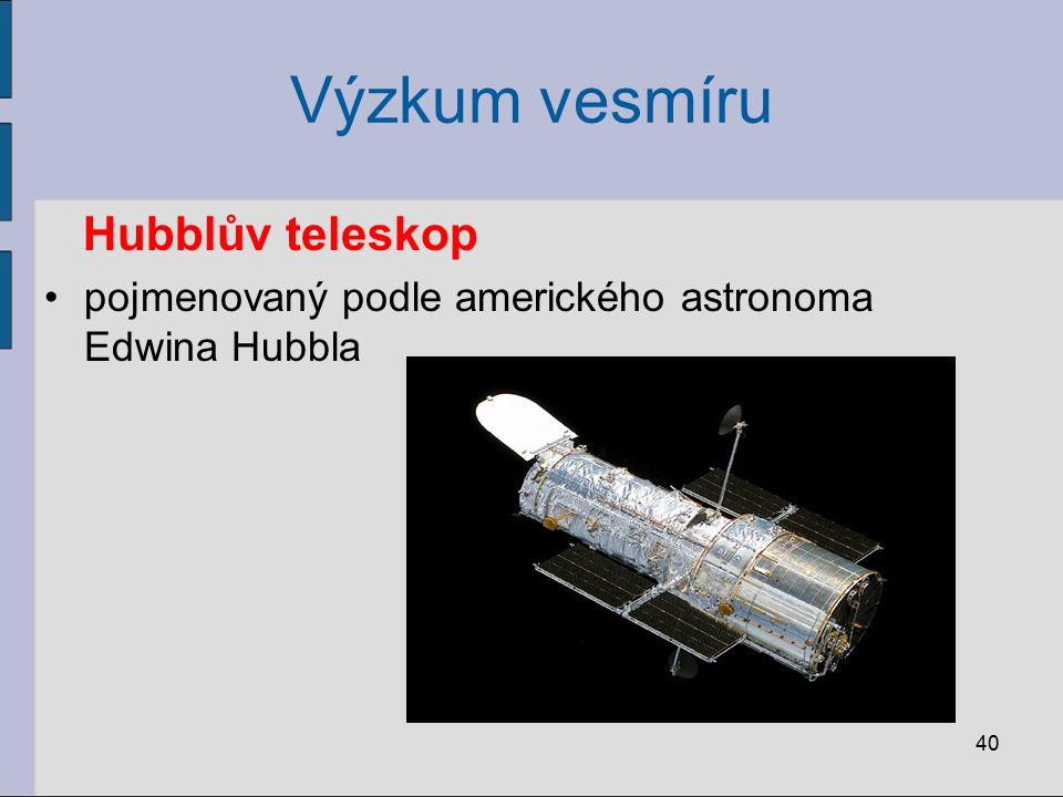 Výzkum vesmíru 40 Hubblův teleskop pojmenovaný podle amerického astronoma Edwina Hubbla