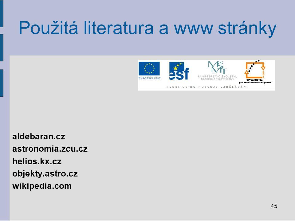 Použitá literatura a www stránky aldebaran.cz astronomia.zcu.cz helios.kx.cz objekty.astro.cz wikipedia.com 45