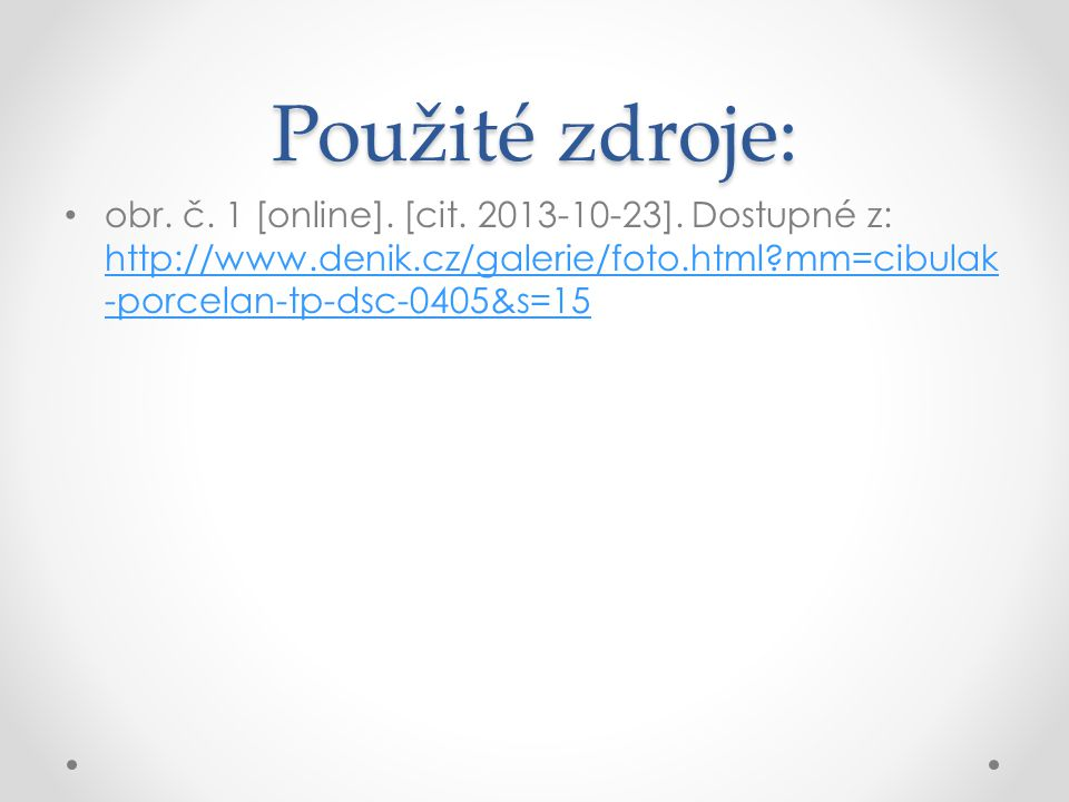 Použité zdroje: obr. č. 1 [online]. [cit. 2013-10-23]. Dostupné z: http://www.denik.cz/galerie/foto.html?mm=cibulak -porcelan-tp-dsc-0405&s=15 http://