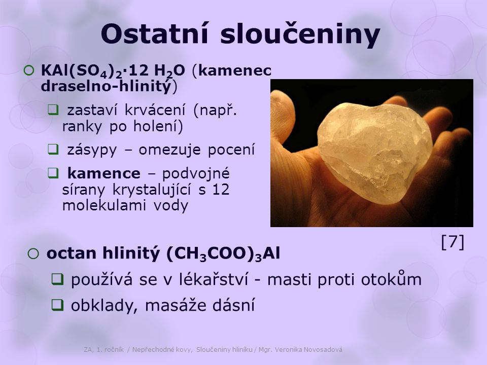 Ostatní sloučeniny  KAl(SO 4 ) 2 ·12 H 2 O (kamenec draselno-hlinitý)  zastaví krvácení (např.