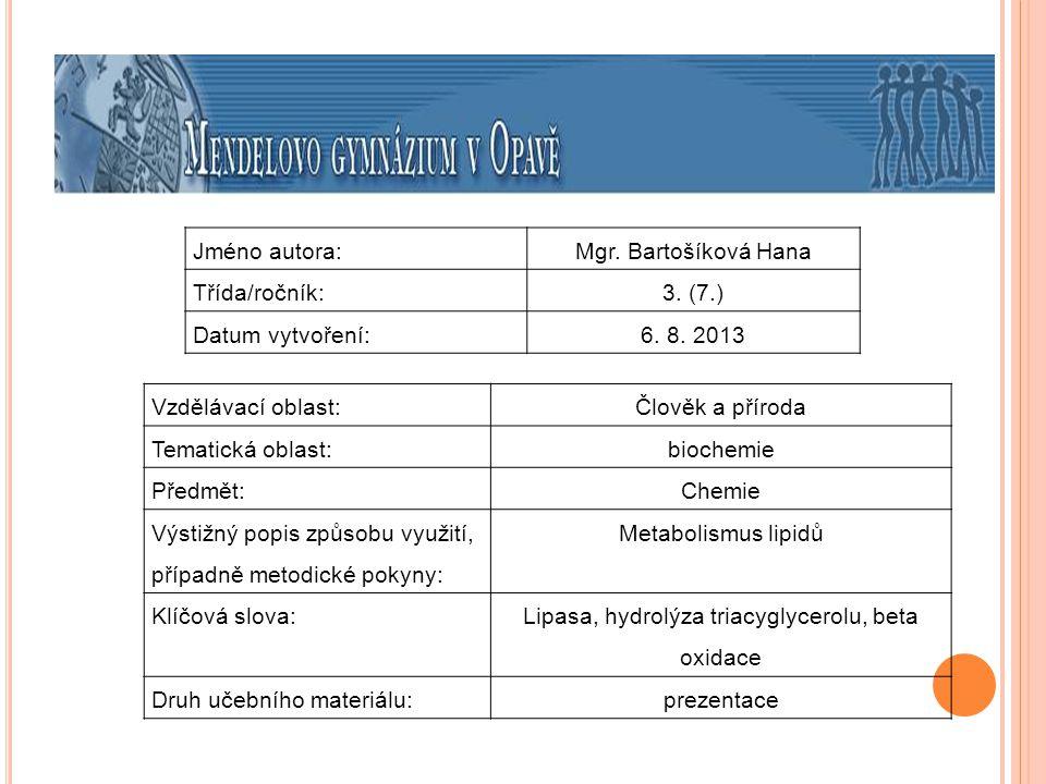 Jméno autora:Mgr. Bartošíková Hana Třída/ročník:3. (7.) Datum vytvoření:6. 8. 2013 Vzdělávací oblast:Člověk a příroda Tematická oblast: biochemie Před