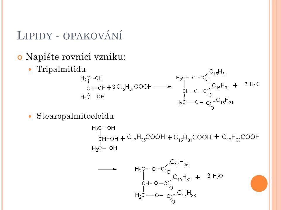 L IPIDY - OPAKOVÁNÍ Napište rovnici vzniku: Tripalmitidu Stearopalmitooleidu