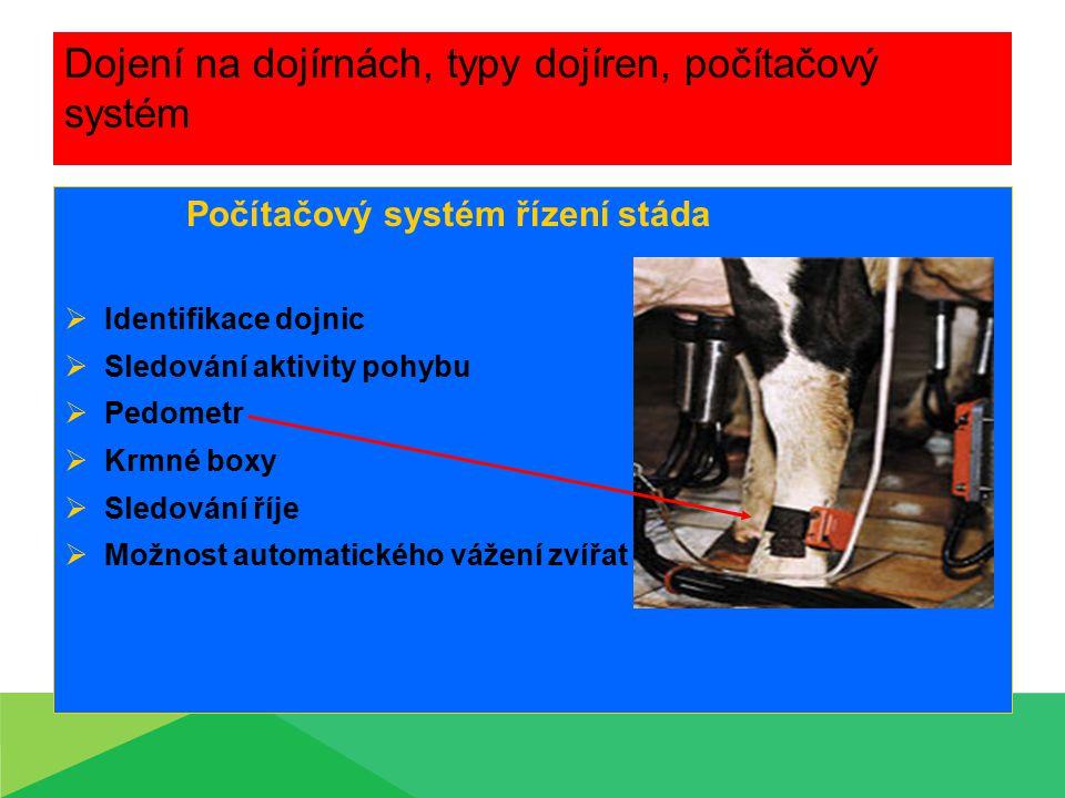 Dojení na dojírnách, typy dojíren, počítačový systém Počítačový systém řízení stáda  Identifikace dojnic  Sledování aktivity pohybu  Pedometr  Krm