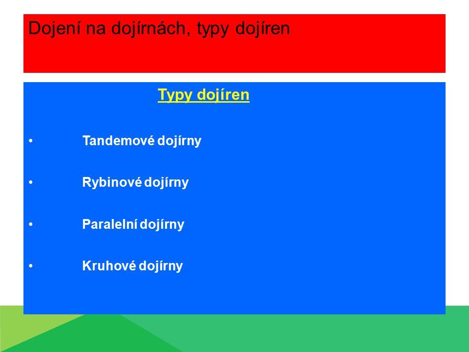 Dojení na dojírnách, typy dojíren Typy dojíren Tandemové dojírny Rybinové dojírny Paralelní dojírny Kruhové dojírny