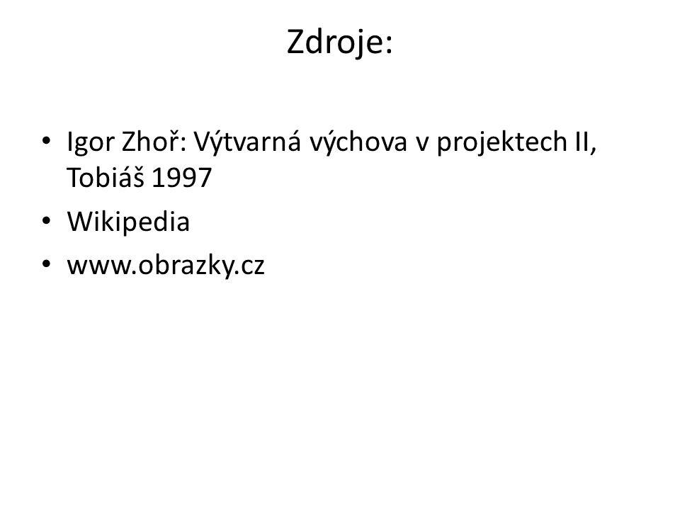 Zdroje: Igor Zhoř: Výtvarná výchova v projektech II, Tobiáš 1997 Wikipedia www.obrazky.cz