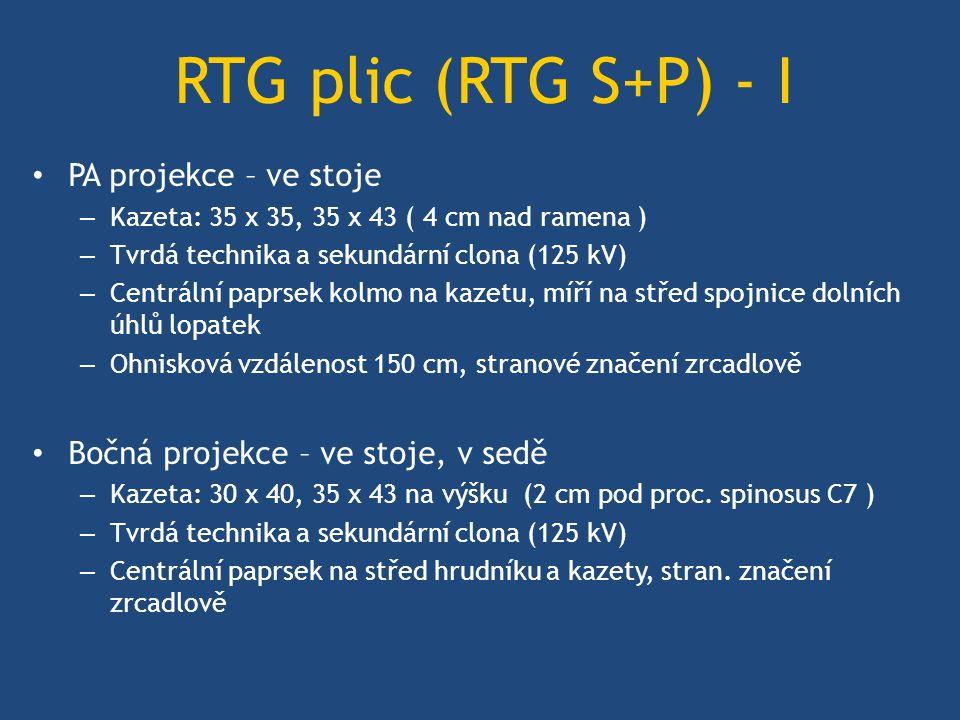 RTG plic (RTG S+P) - I PA projekce – ve stoje – Kazeta: 35 x 35, 35 x 43 ( 4 cm nad ramena ) – Tvrdá technika a sekundární clona (125 kV) – Centrální paprsek kolmo na kazetu, míří na střed spojnice dolních úhlů lopatek – Ohnisková vzdálenost 150 cm, stranové značení zrcadlově Bočná projekce – ve stoje, v sedě – Kazeta: 30 x 40, 35 x 43 na výšku (2 cm pod proc.