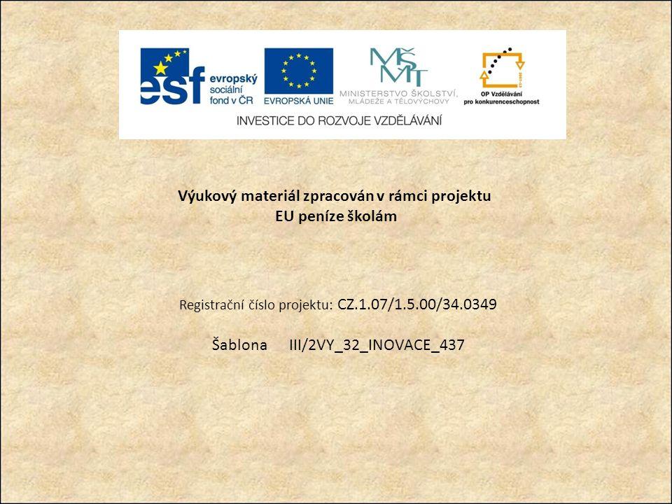 Výukový materiál zpracován v rámci projektu EU peníze školám Registrační číslo projektu: CZ.1.07/1.5.00/34.0349 Šablona III/2VY_32_INOVACE_437