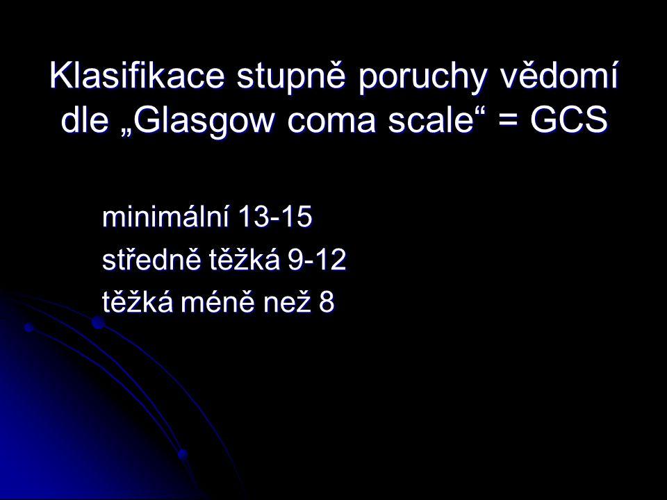 """Klasifikace stupně poruchy vědomí dle """"Glasgow coma scale = GCS minimální 13-15 minimální 13-15 středně těžká 9-12 středně těžká 9-12 těžká méně než 8 těžká méně než 8"""