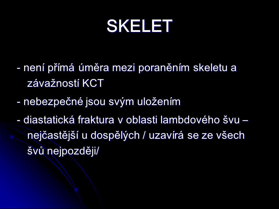 SKELET - není přímá úměra mezi poraněním skeletu a závažností KCT - nebezpečné jsou svým uložením - diastatická fraktura v oblasti lambdového švu – nejčastější u dospělých / uzavírá se ze všech švů nejpozději/