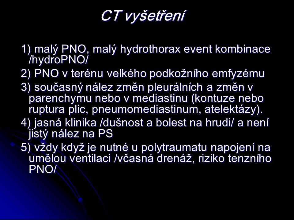 CT vyšetření CT vyšetření 1) malý PNO, malý hydrothorax event kombinace /hydroPNO/ 1) malý PNO, malý hydrothorax event kombinace /hydroPNO/ 2) PNO v terénu velkého podkožního emfyzému 2) PNO v terénu velkého podkožního emfyzému 3) současný nález změn pleurálních a změn v parenchymu nebo v mediastinu (kontuze nebo ruptura plic, pneumomediastinum, atelektázy).