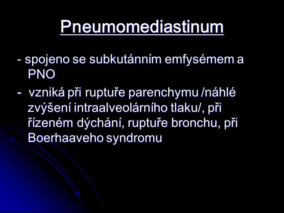 Pneumomediastinum - spojeno se subkutánním emfysémem a PNO - vzniká při ruptuře parenchymu /náhlé zvýšení intraalveolárního tlaku/, při řízeném dýchání, ruptuře bronchu, při Boerhaaveho syndromu
