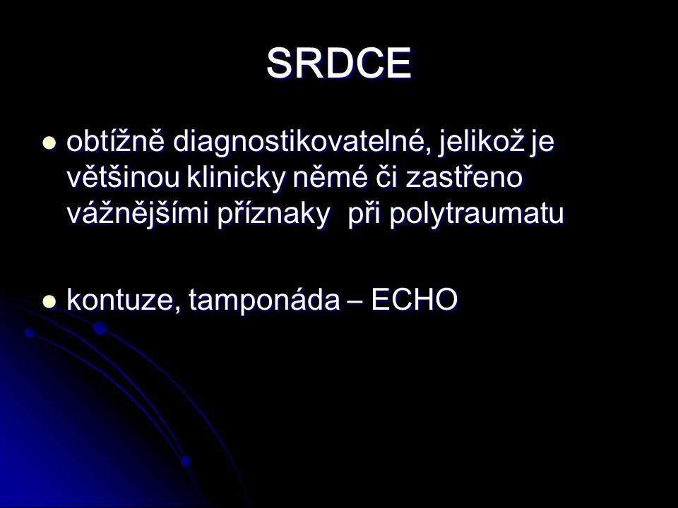 SRDCE obtížně diagnostikovatelné, jelikož je většinou klinicky němé či zastřeno vážnějšími příznaky při polytraumatu obtížně diagnostikovatelné, jelikož je většinou klinicky němé či zastřeno vážnějšími příznaky při polytraumatu kontuze, tamponáda – ECHO kontuze, tamponáda – ECHO