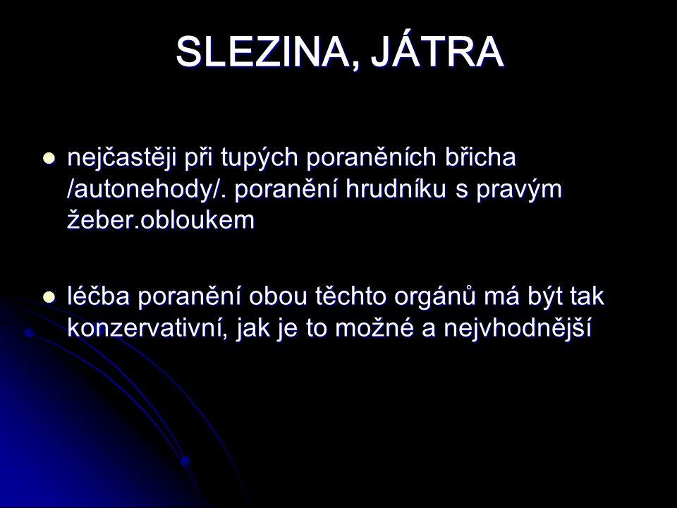 SLEZINA, JÁTRA nejčastěji při tupých poraněních břicha /autonehody/.