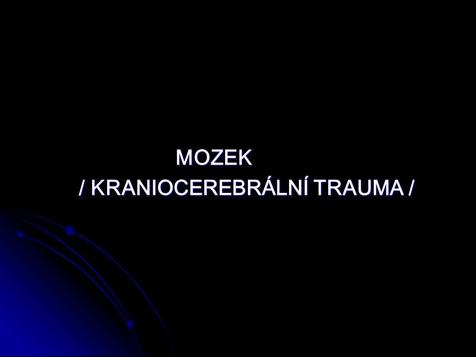 MOZEK MOZEK / KRANIOCEREBRÁLNÍ TRAUMA / / KRANIOCEREBRÁLNÍ TRAUMA /