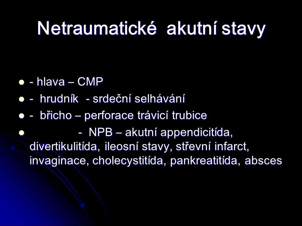 - hlava – CMP - hlava – CMP - hrudník - srdeční selhávání - hrudník - srdeční selhávání - břicho – perforace trávicí trubice - břicho – perforace trávicí trubice - NPB – akutní appendicitída, divertikulitída, ileosní stavy, střevní infarct, invaginace, cholecystitída, pankreatitída, absces - NPB – akutní appendicitída, divertikulitída, ileosní stavy, střevní infarct, invaginace, cholecystitída, pankreatitída, absces