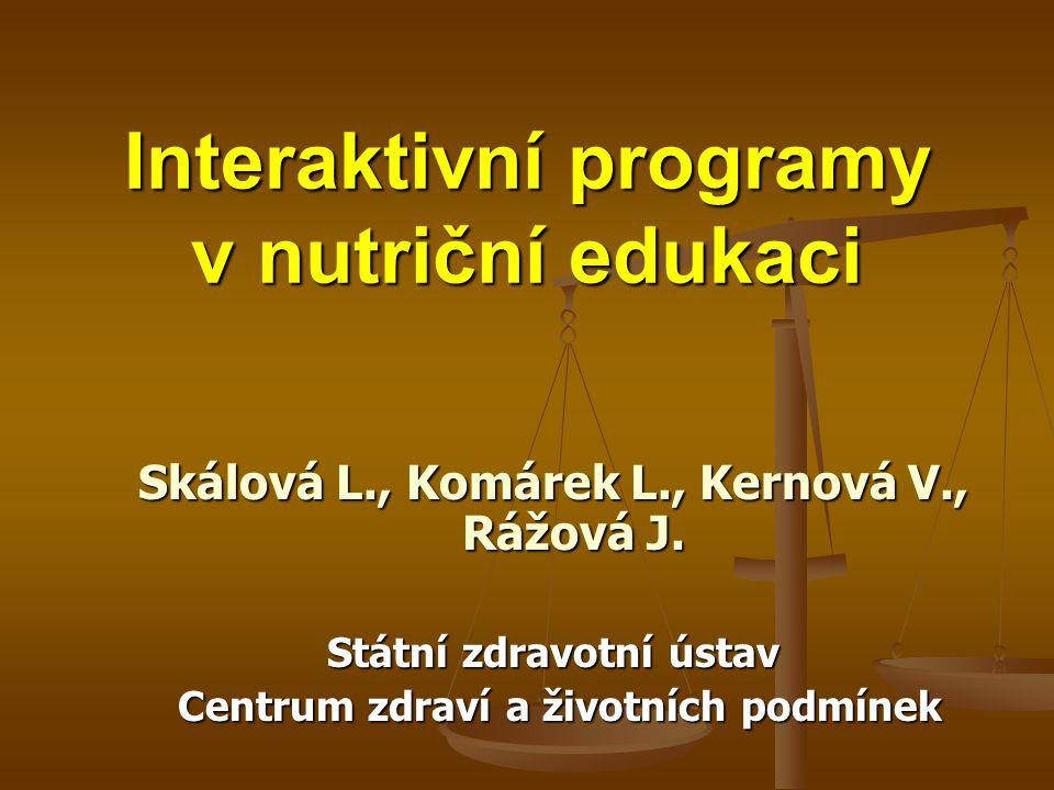 Interaktivní programy v nutriční edukaci Skálová L., Komárek L., Kernová V., Rážová J.