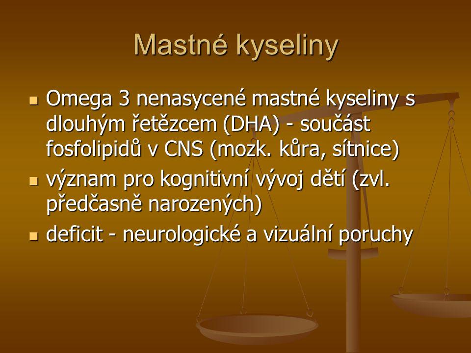 Mastné kyseliny Omega 3 nenasycené mastné kyseliny s dlouhým řetězcem (DHA) - součást fosfolipidů v CNS (mozk.
