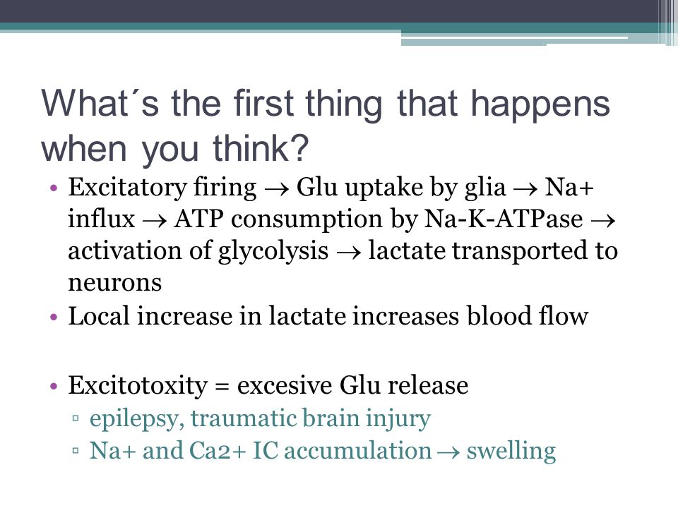 What´s the first thing that happens when you think? Excitatory firing  Glu uptake by glia  Na+ influx  ATP consumption by Na-K-ATPase  activation