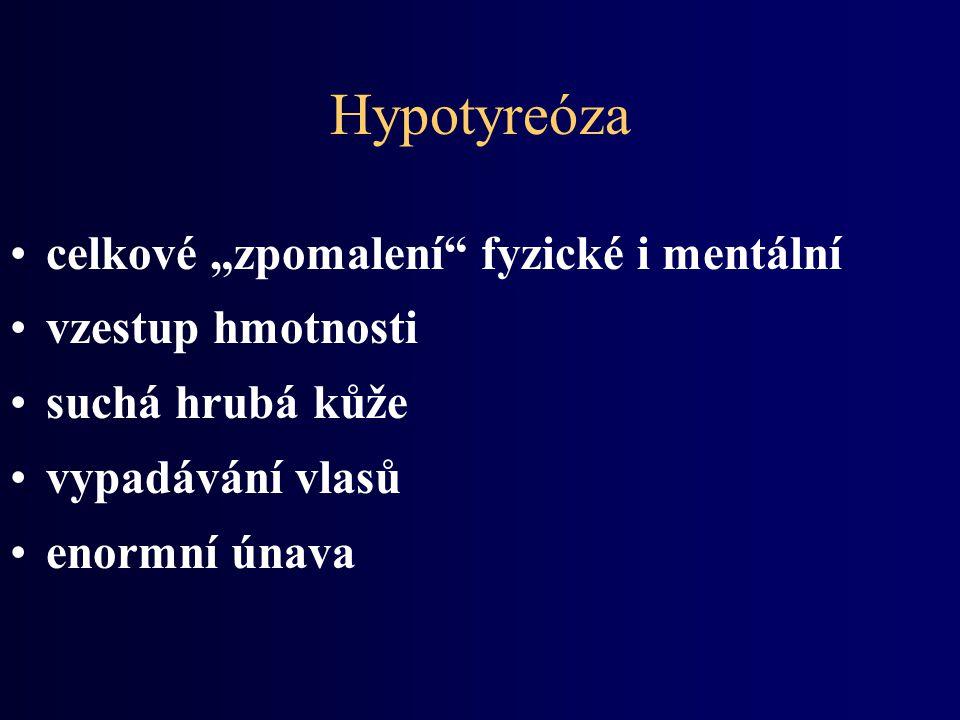 """Hypotyreóza celkové """"zpomalení fyzické i mentální vzestup hmotnosti suchá hrubá kůže vypadávání vlasů enormní únava"""