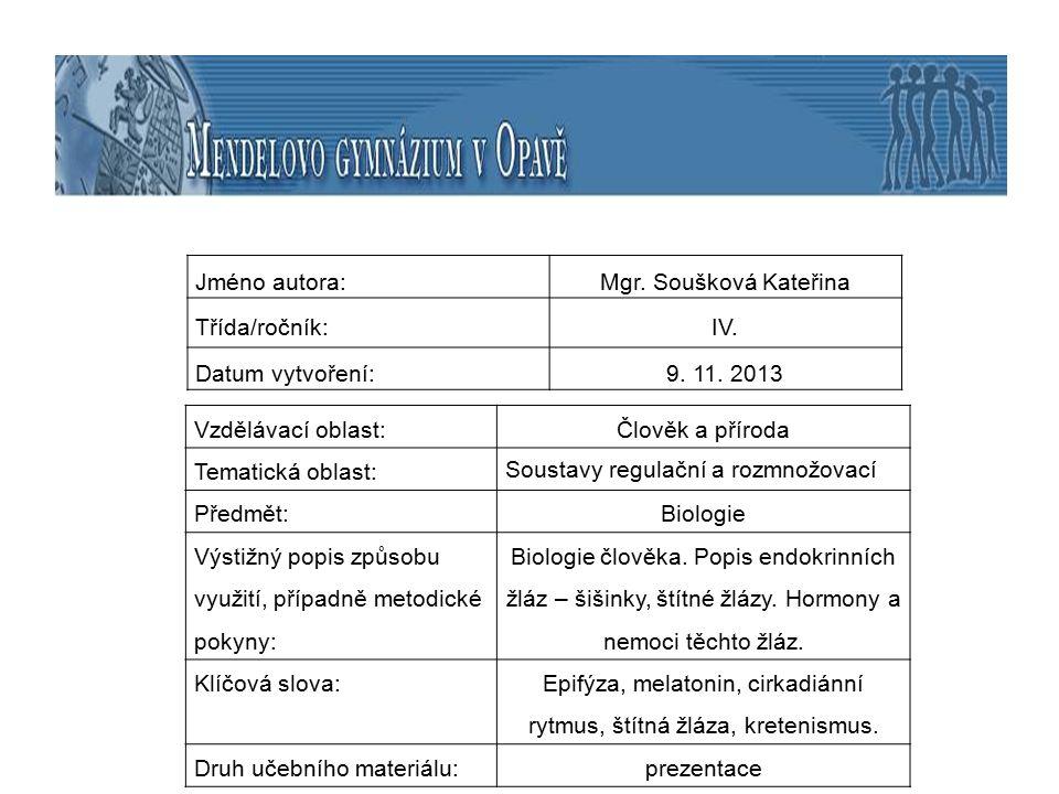 Jméno autora:Mgr. Soušková Kateřina Třída/ročník:IV. Datum vytvoření:9. 11. 2013 Vzdělávací oblast:Člověk a příroda Tematická oblast: Soustavy regulač