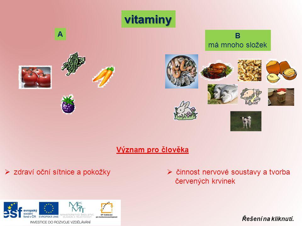 vitaminy A B má mnoho složek  činnost nervové soustavy a tvorba červených krvinek  zdraví oční sítnice a pokožky Význam pro člověka Řešení na kliknu