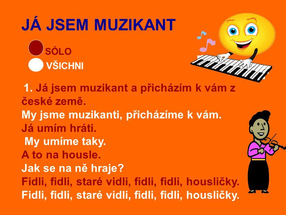 JÁ JSEM MUZIKANT SÓLO VŠICHNI 1.Já jsem muzikant a přicházím k vám z české země.
