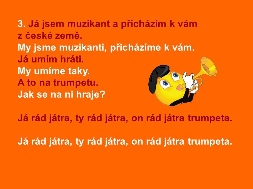 3.Já jsem muzikant a přicházím k vám z české země.