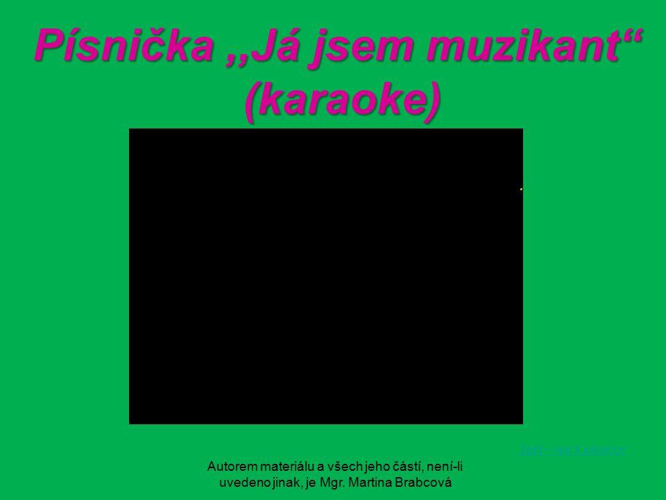 """Autorem materiálu a všech jeho částí, není-li uvedeno jinak, je Mgr. Martina Brabcová Písnička,,Já jsem muzikant"""" Písnička,,Já jsem muzikant"""" (karaoke"""