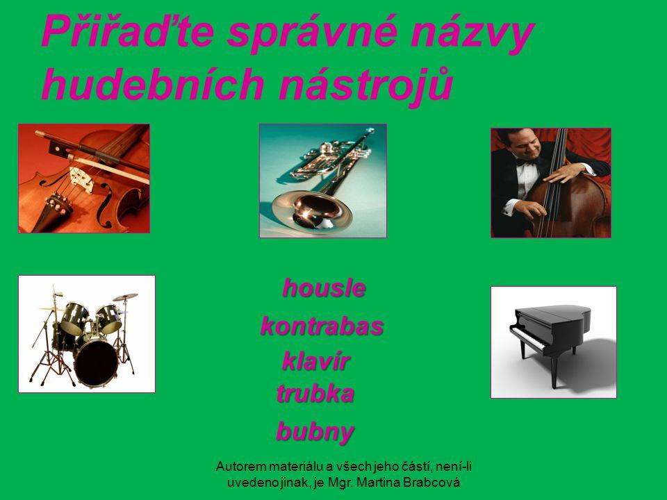 Autorem materiálu a všech jeho částí, není-li uvedeno jinak, je Mgr. Martina Brabcová Přiřaďte správné názvy hudebních nástrojů housle kontrabas klaví
