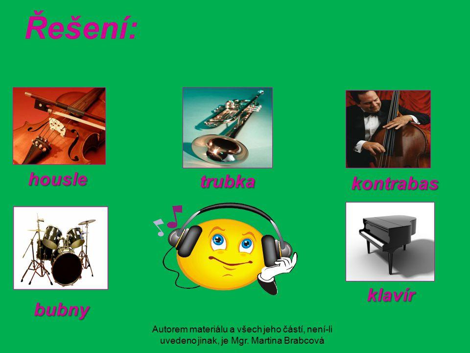 Autorem materiálu a všech jeho částí, není-li uvedeno jinak, je Mgr. Martina Brabcová Řešení: housle kontrabas klavír trubka bubny