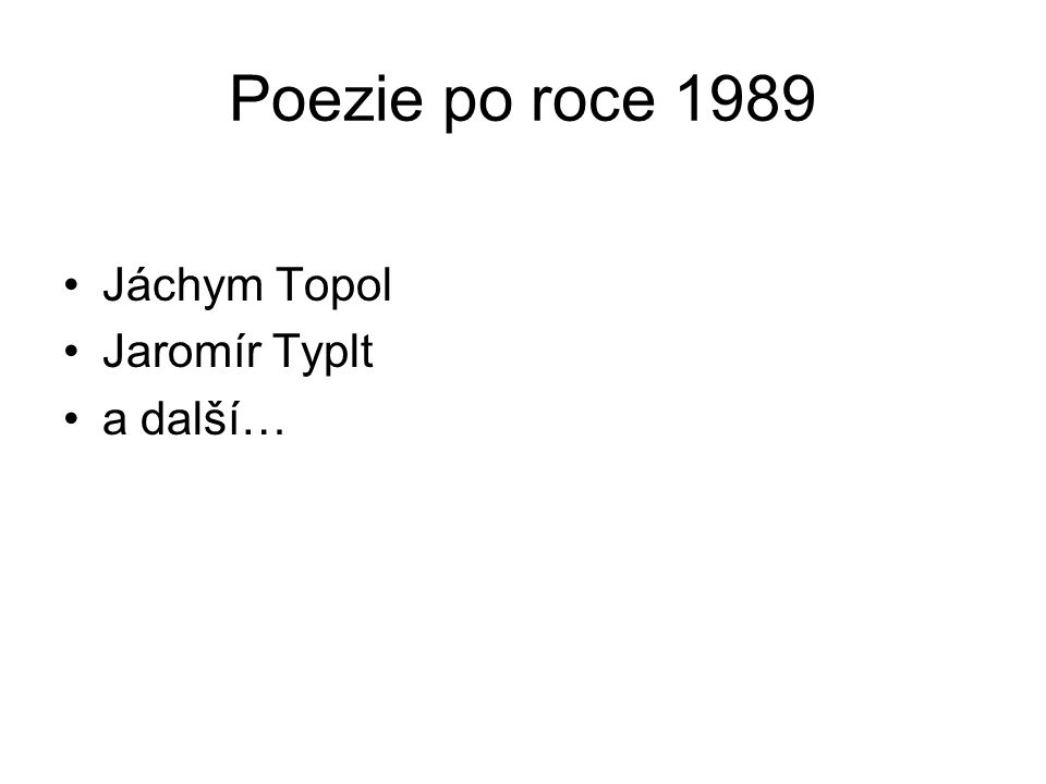 Poezie po roce 1989 Jáchym Topol Jaromír Typlt a další…