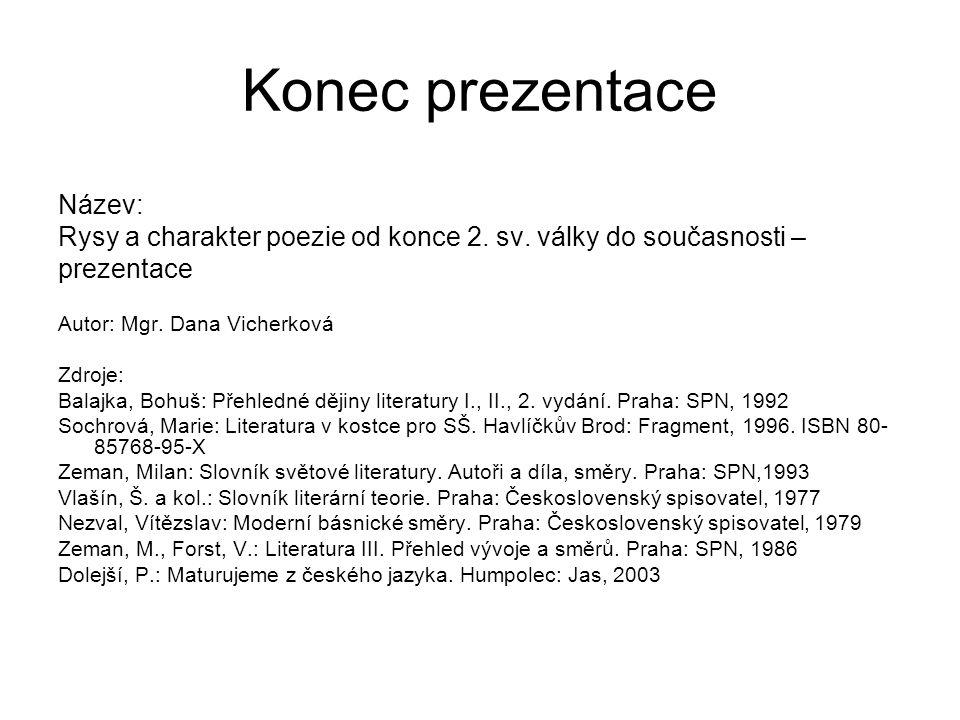 Konec prezentace Název: Rysy a charakter poezie od konce 2.