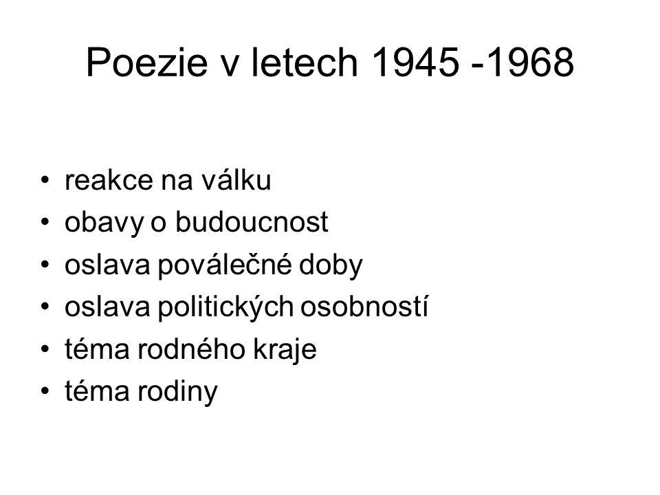 Poezie v letech 1945 -1968 reakce na válku obavy o budoucnost oslava poválečné doby oslava politických osobností téma rodného kraje téma rodiny