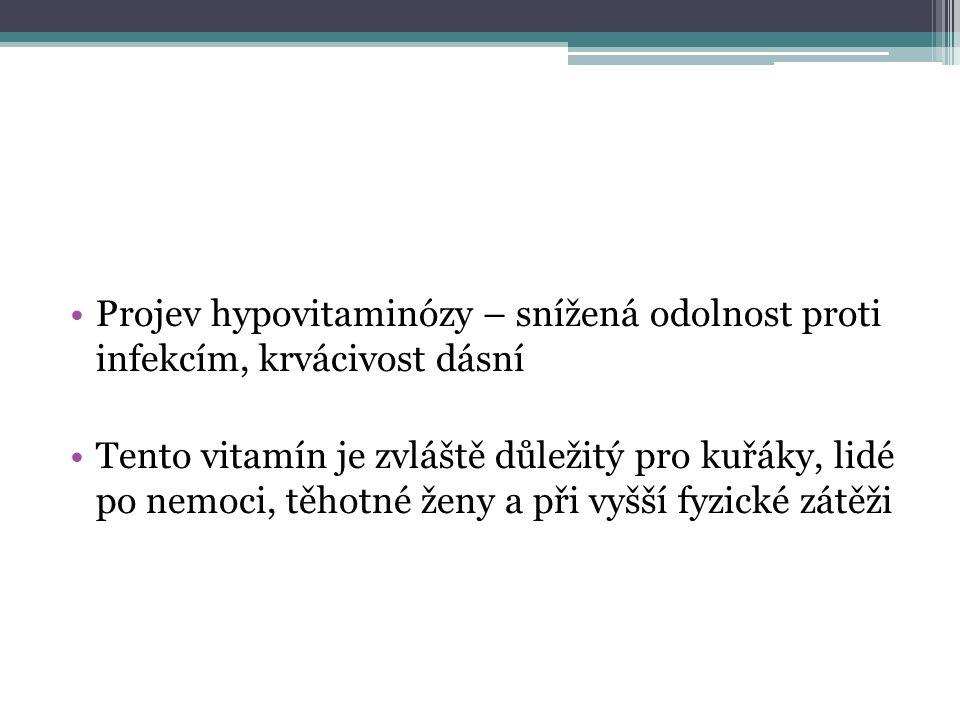 Projev hypovitaminózy – snížená odolnost proti infekcím, krvácivost dásní Tento vitamín je zvláště důležitý pro kuřáky, lidé po nemoci, těhotné ženy a