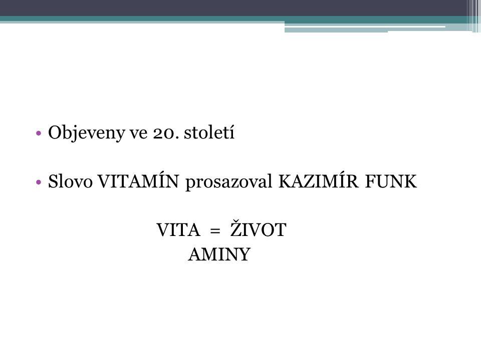 Objeveny ve 20. století Slovo VITAMÍN prosazoval KAZIMÍR FUNK VITA = ŽIVOT AMINY