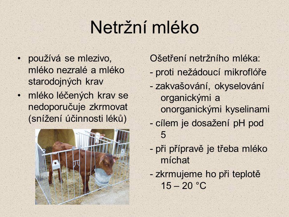 Netržní mléko používá se mlezivo, mléko nezralé a mléko starodojných krav mléko léčených krav se nedoporučuje zkrmovat (snížení účinnosti léků) Ošetře