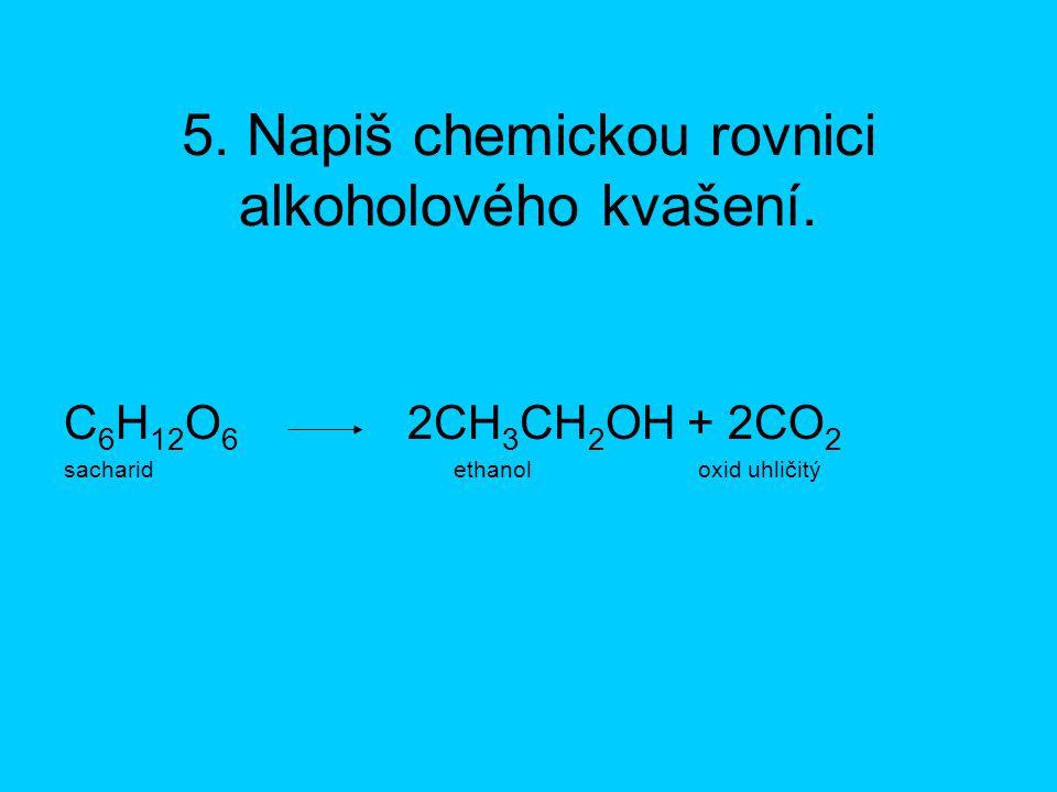 6. Která kvašení probíhají bez přítomnosti kyslíku? Alkoholové, mléčné a máselné.
