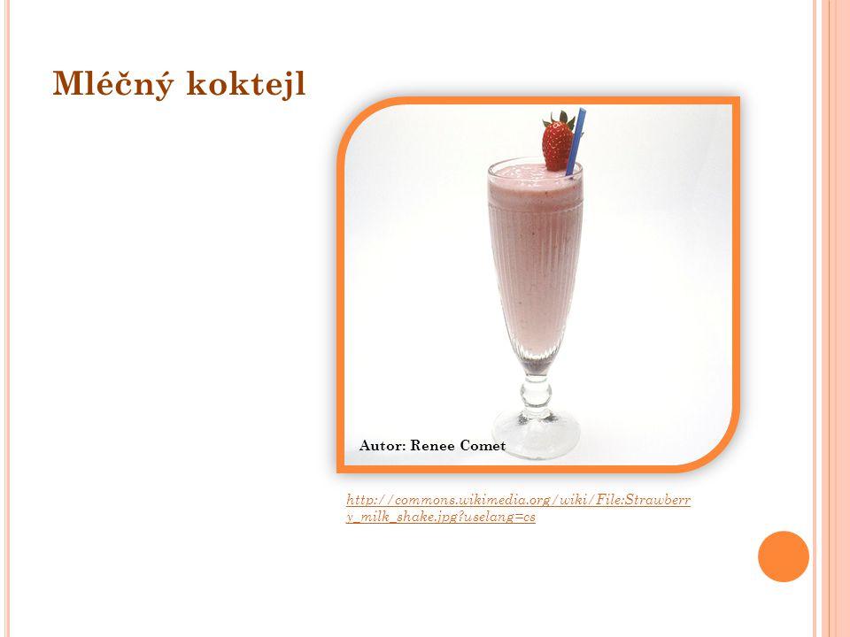 http://commons.wikimedia.org/wiki/File:Strawberr y_milk_shake.jpg uselang=cs Autor: Renee Comet Mléčný koktejl
