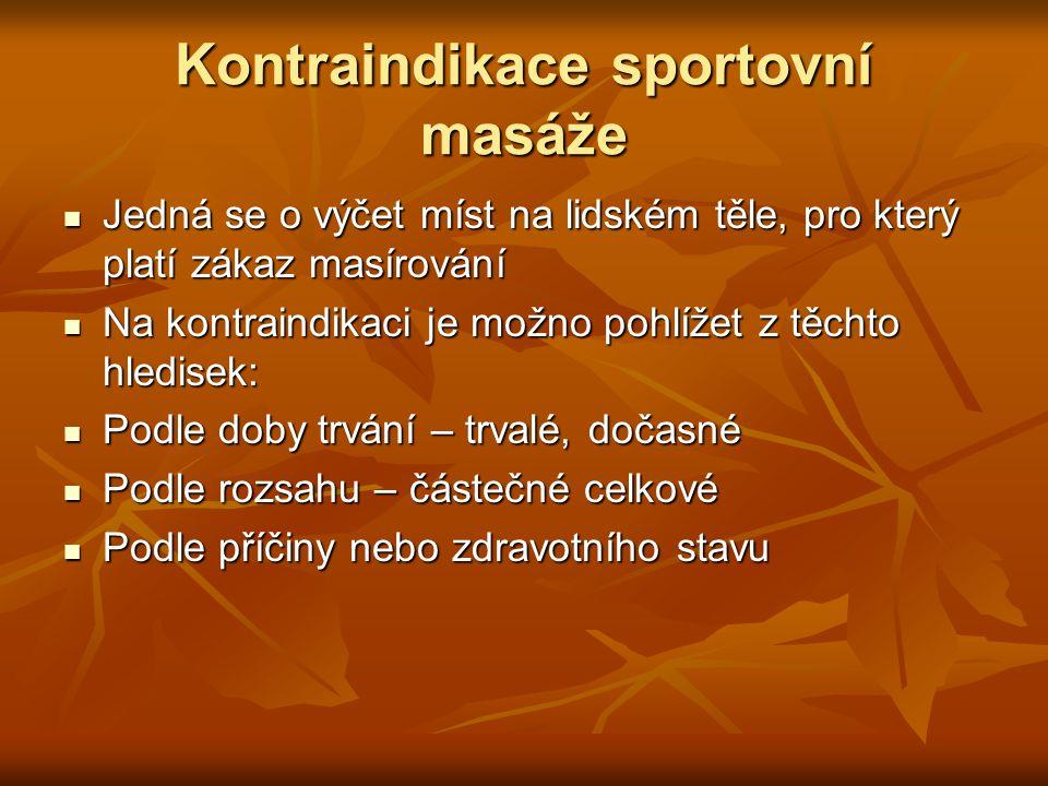 Kontraindikace sportovní masáže Jedná se o výčet míst na lidském těle, pro který platí zákaz masírování Jedná se o výčet míst na lidském těle, pro kte