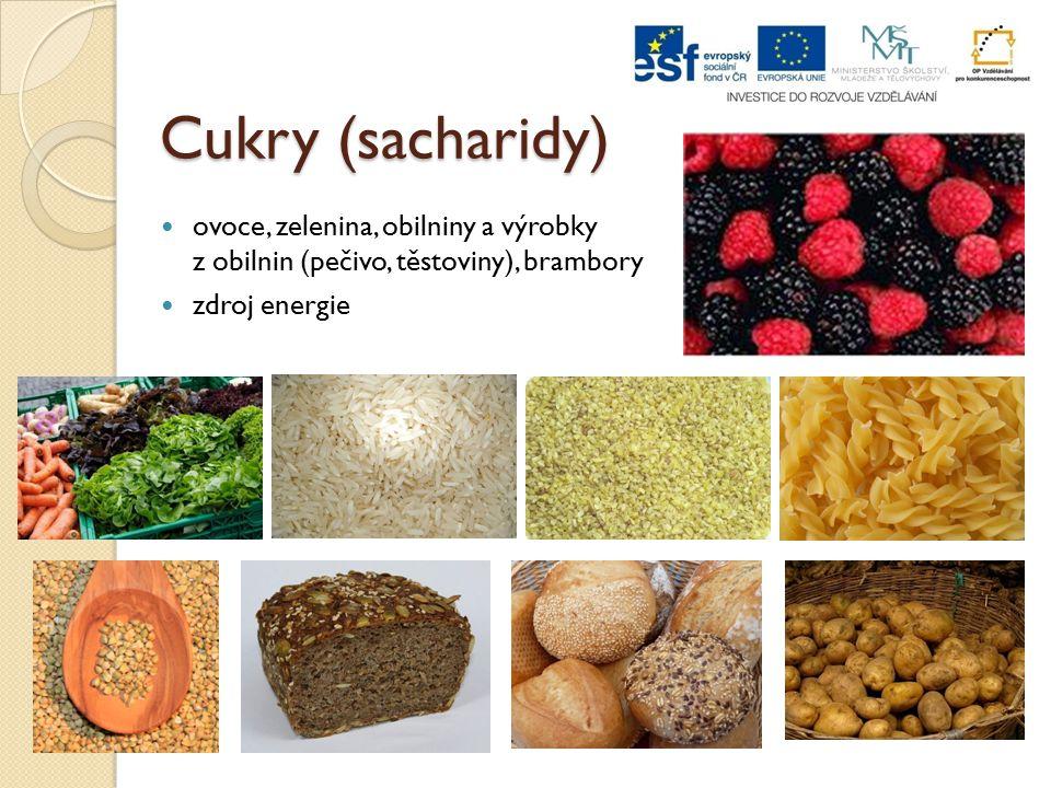 Cukry (sacharidy) ovoce, zelenina, obilniny a výrobky z obilnin (pečivo, těstoviny), brambory zdroj energie