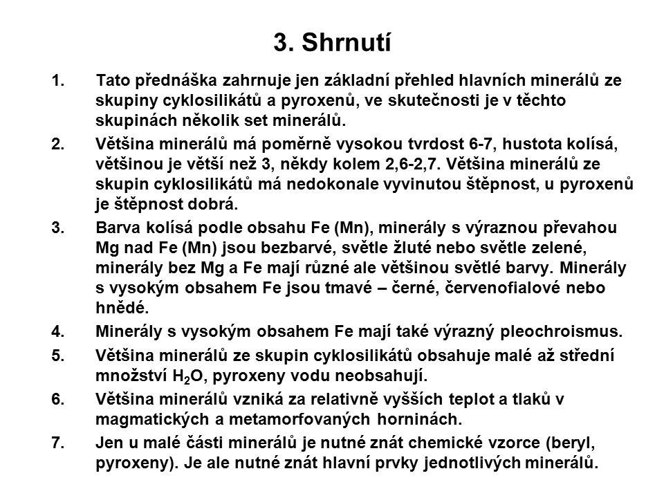 3. Shrnutí 1.Tato přednáška zahrnuje jen základní přehled hlavních minerálů ze skupiny cyklosilikátů a pyroxenů, ve skutečnosti je v těchto skupinách
