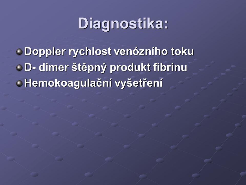 Diagnostika: Doppler rychlost venózního toku D- dimer štěpný produkt fibrinu Hemokoagulační vyšetření